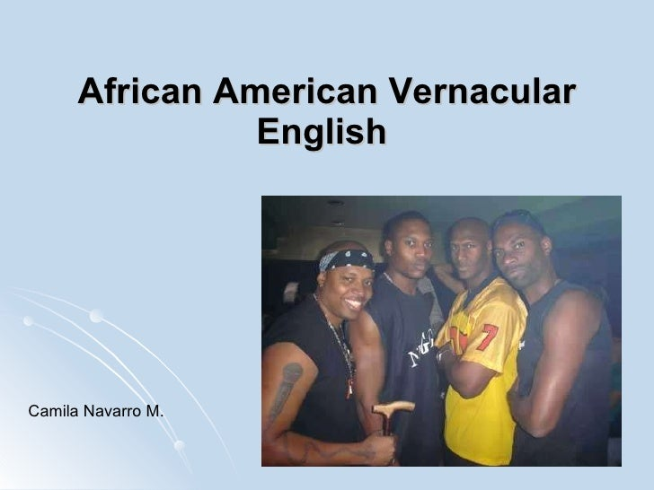 African American Vernacular English   Camila Navarro M.