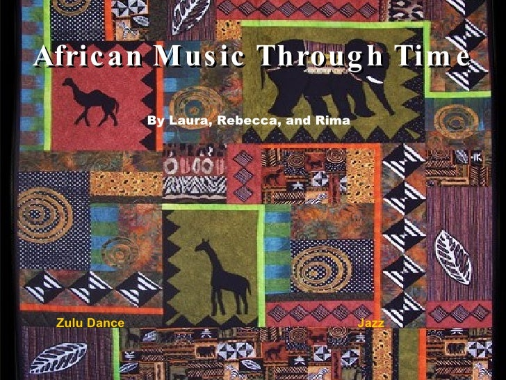 African Music Through Time Zulu Dance By Laura, Rebecca, and Rima Jazz
