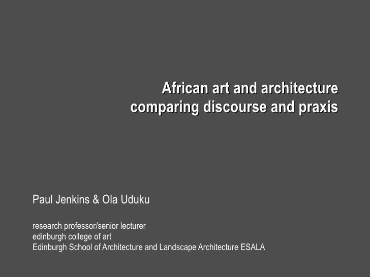 African art and architecture comparing discourse and praxis Paul Jenkins & Ola Uduku research professor/senior lecturer ed...