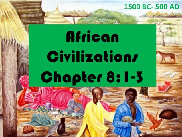 1500 BC- 500 AD  African  Civilizations  Chapter 8:1-3