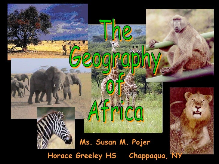The Geography of Africa Ms. Susan M. Pojer Horace Greeley HS  Chappaqua, NY