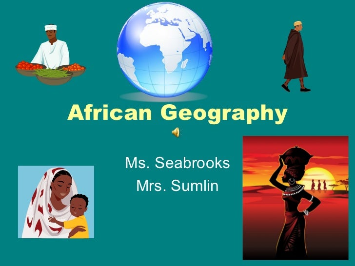 African Geography    Ms. Seabrooks     Mrs. Sumlin