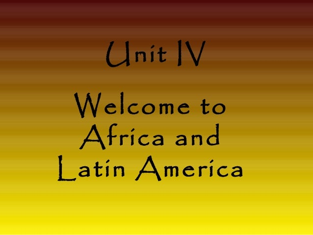 Unit IV Welcome to Africa and Latin America