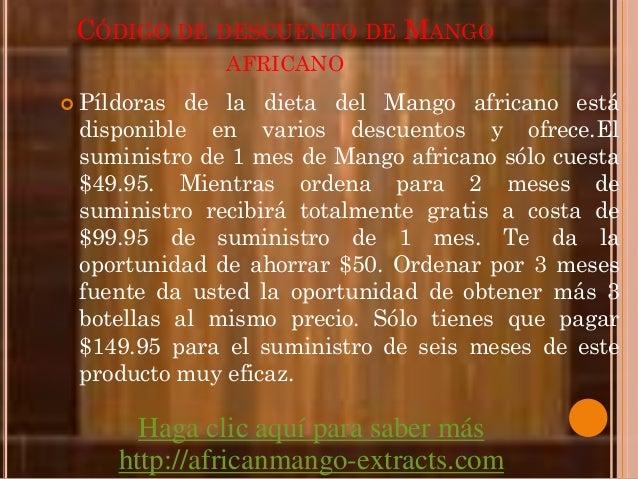 CÓDIGO DE DESCUENTO DE MANGO                 AFRICANO   Píldoras de la dieta del Mango africano está    disponible en var...