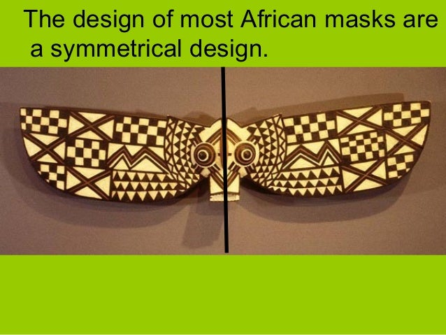 The design of most African masks are a symmetrical design.
