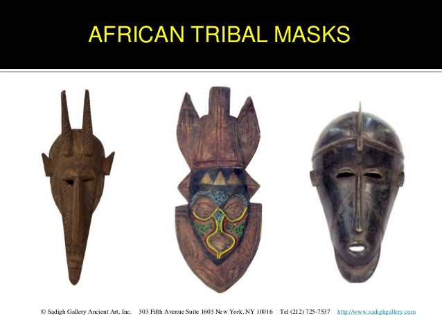 AFRICAN TRIBAL MASKS© Sadigh Gallery Ancient Art, Inc.   303 Fifth Avenue Suite 1603 New York, NY 10016   Tel (212) 725-75...