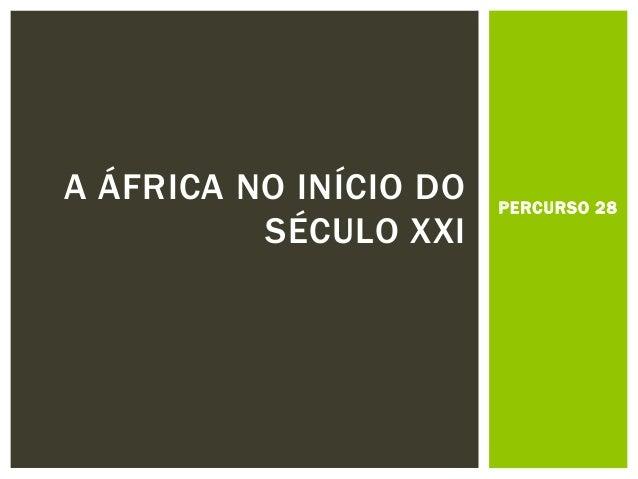 PERCURSO 28  A ÁFRICA NO INÍCIO DO SÉCULO XXI
