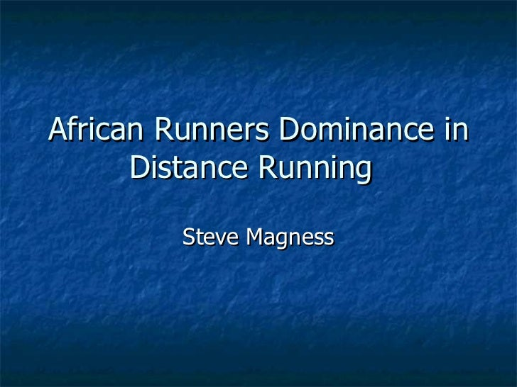 African Runners Dominance in Distance Running Steve Magness