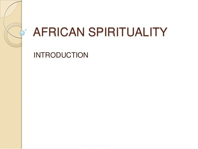 AFRICAN SPIRITUALITY INTRODUCTION