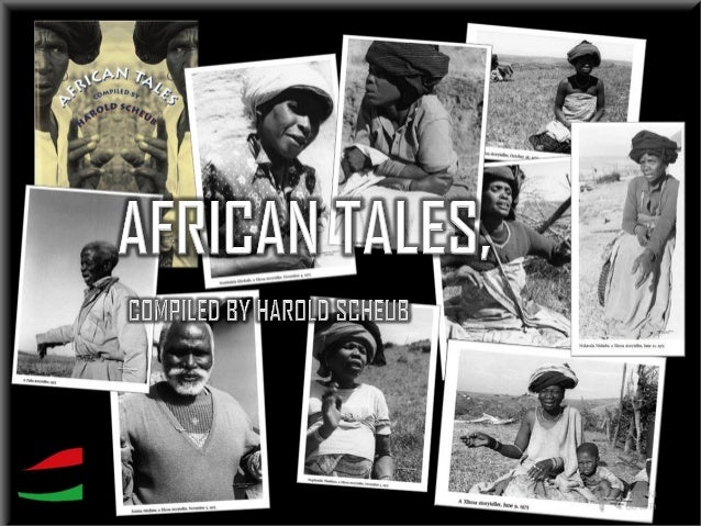 AFRICAN TALES, COMPILED BY HAROLD SCHEUB http://www.slideshare.net/asartehuti/haroldscheub-africantalesbookosz1org  ICEBRE...