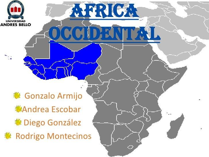 AFRICA OCCIDENTAL<br />Gonzalo Armijo<br />Andrea Escobar<br /> Diego González<br />  Rodrigo Montecinos<br />