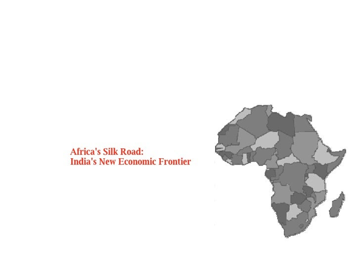 Africas Silkroute Indias New Economic Frontier