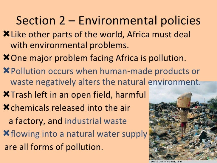 Section 2 – Environmental policies <ul><li>Like other parts of the world, Africa must deal with environmental problems. </...