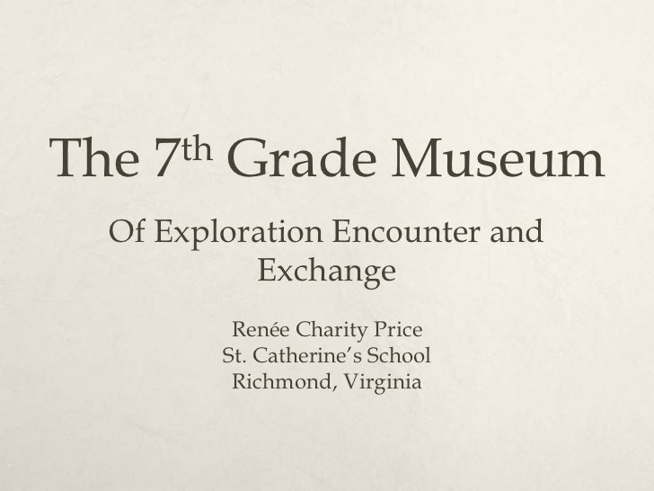 The   7 th   Grade Museum Of Exploration Encounter and          Exchange              Renée Charity Price             St. ...