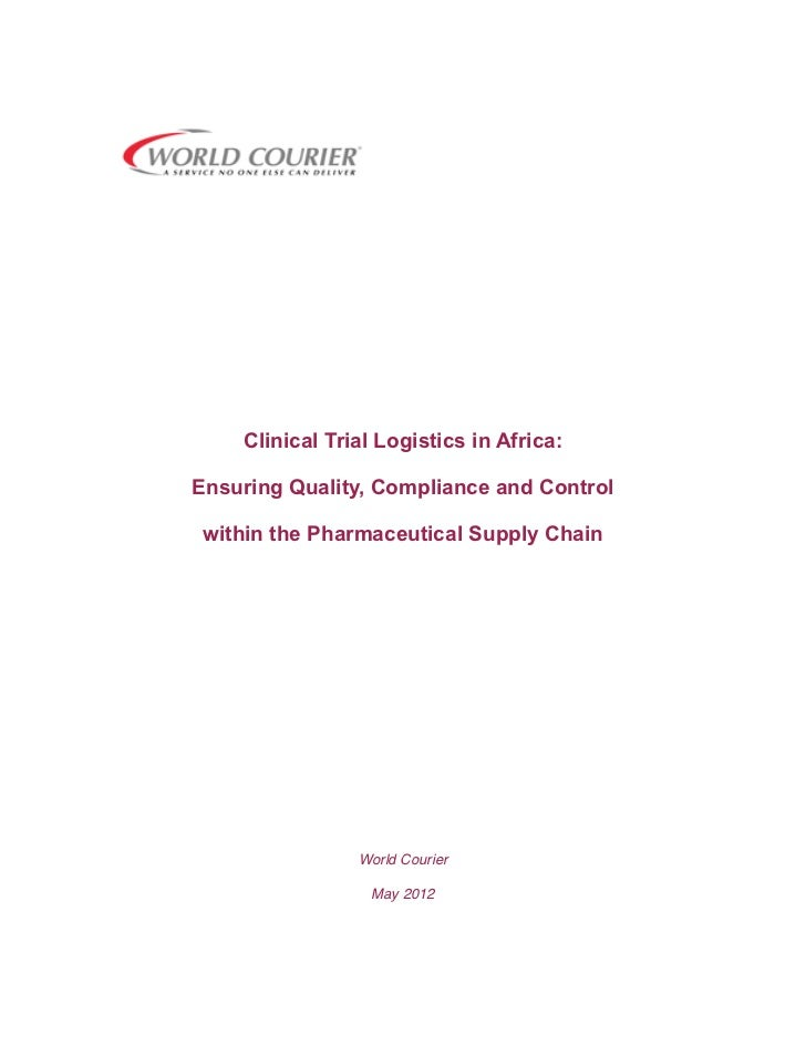 Clinical Trial Logistics in Africa:Ensuring Quality, Compliance and Control within the Pharmaceutical Supply Chain        ...