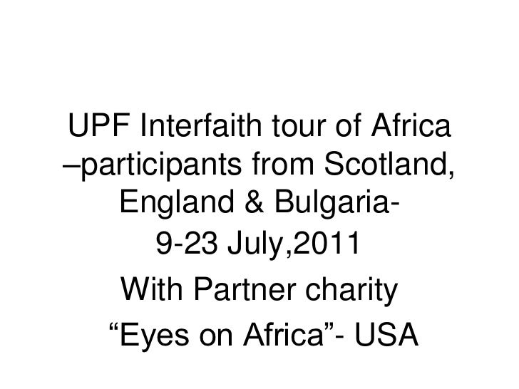 UPF Interfaith tour of Africa–participants from Scotland,    England & Bulgaria-       9-23 July,2011    With Partner char...
