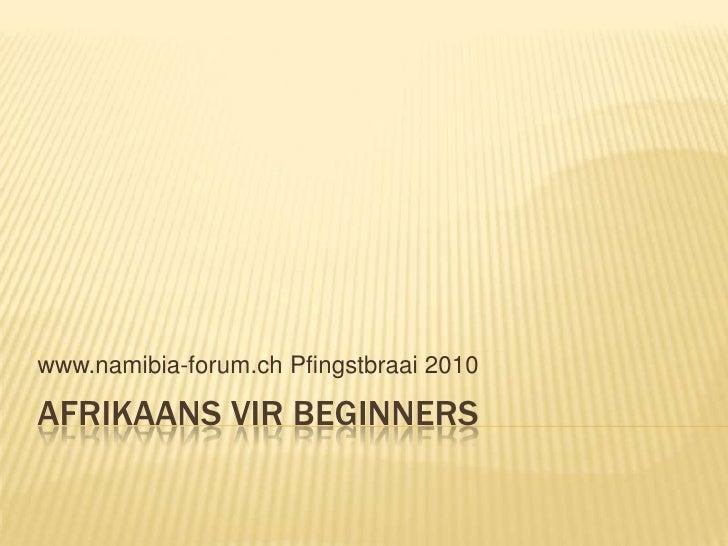 Afrikaans virbeginners<br />www.namibia-forum.ch Pfingstbraai 2010<br />