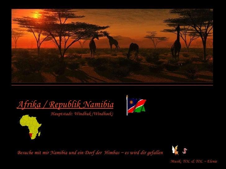 Afrika / Republik Namibia Hauptstadt: Windhuk (Windhoek) Besuche mit mir Namibia und ein Dorf der  Himbas ~ es wird dir ge...