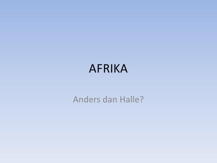 AFRIKA<br />Anders dan Halle?<br />