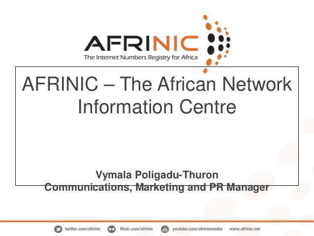 AFRINIC – The African Network Information Centre  Vymala Poligadu-Thuron Communications, Marketing and PR Manager