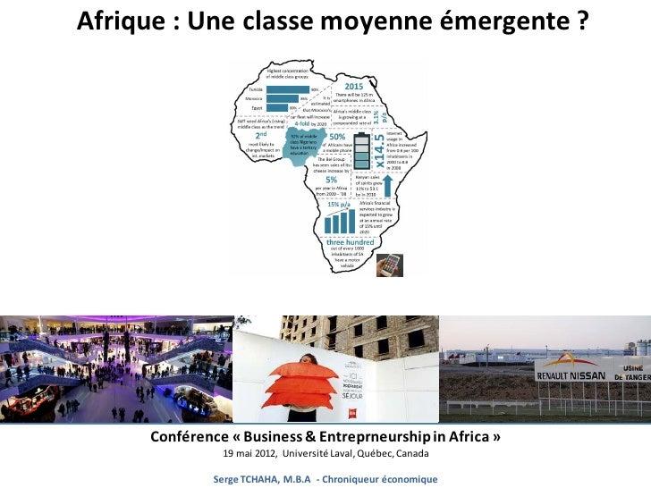 Afrique : Une classe moyenne émergente ?     Conférence « Business & Entreprneurship in Africa »               19 mai 2012...