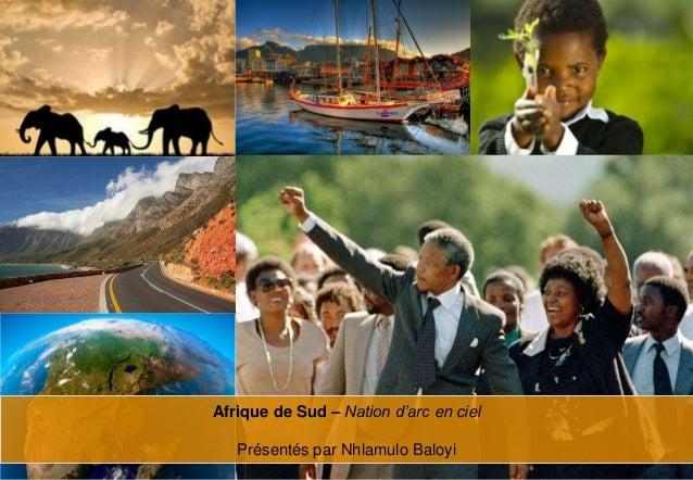 Afrique de Sud – Nation d'arc en ciel                                                   Présentés par Nhlamulo Baloyi-Afri...