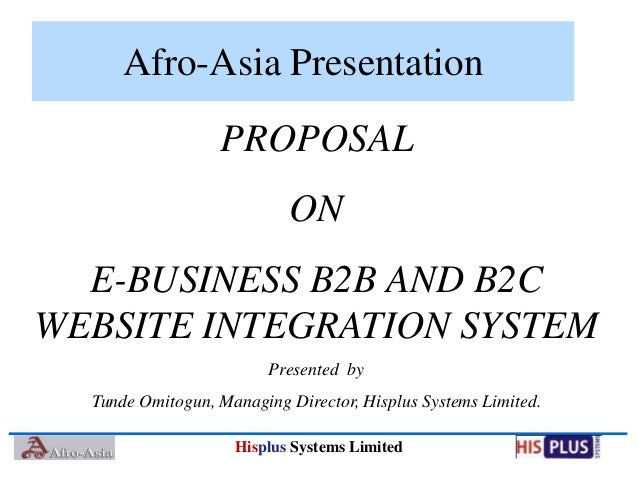 Afro-Asia Presentation                  PROPOSAL                           ON  E-BUSINESS B2B AND B2CWEBSITE INTEGRATION S...