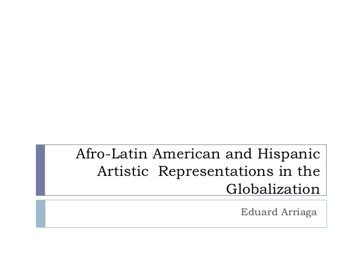 Afro-Latin American and Hispanic Artistic  Representations in the Globalization Eduard Arriaga