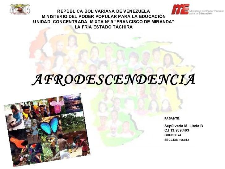 AFRODESCENDENCIA   REPÚBLICA BOLIVARIANA DE VENEZUELA MINISTERIO DEL PODER POPULAR PARA LA EDUCACIÓN UNIDAD  CONCENTRADA  ...