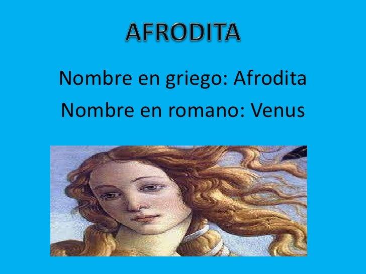 Nombre en griego: AfroditaNombre en romano: Venus