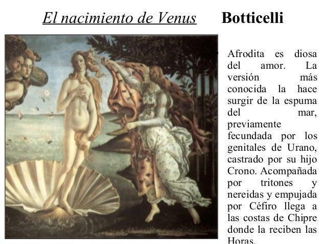 El nacimiento de Venus  Botticelli • Afrodita es diosa del amor. La versión más conocida la hace surgir de la espuma del m...