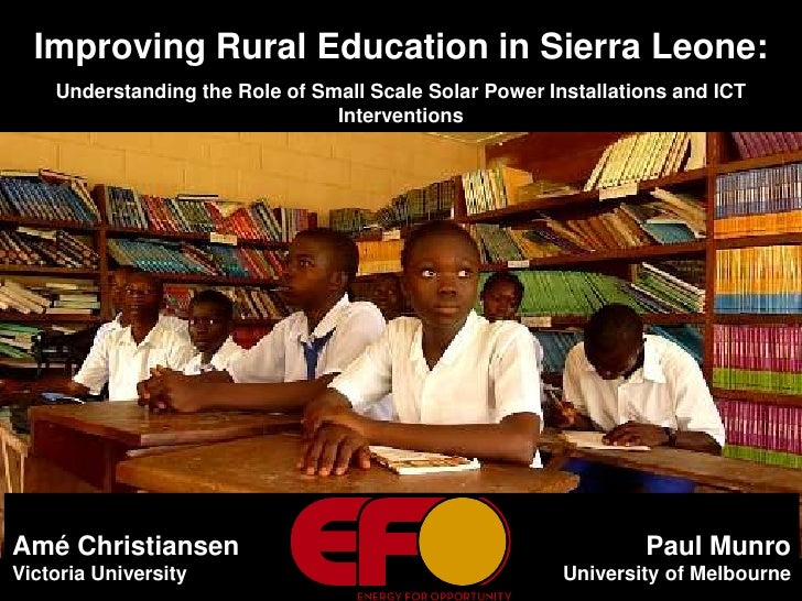 Improving Rural Education in Sierra Leone: <br />Understanding the Role of Small Scale Solar Power Installations and ICT I...