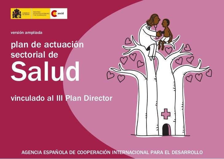 versión ampliadaplan de actuaciónsectorial deSaludvinculado al III Plan Director     AGENCIA ESPAÑOLA DE COOPERACIÓN INTER...