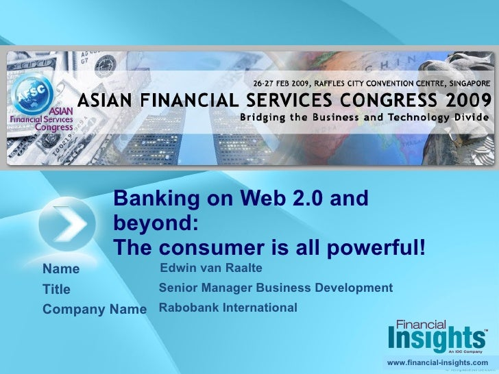 Banking on Web 2.0 and beyond: The consumer is all powerful! Edwin van Raalte  Senior Manager Business Development Raboban...