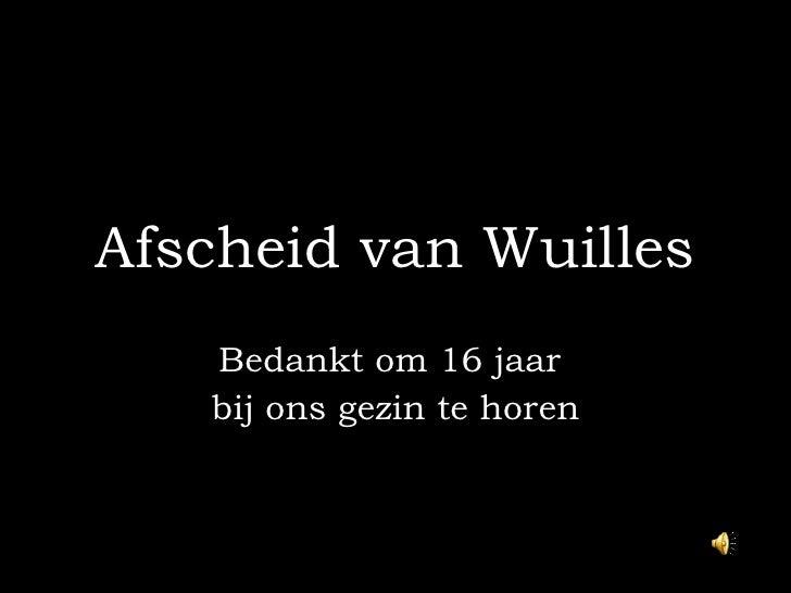 Afscheid van Wuilles    Bedankt om 16 jaar    bij ons gezin te horen