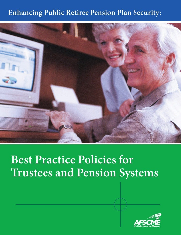 Enhancing Public Retiree Pension Plan Security:     Best Practice Policies for Trustees and Pension Systems