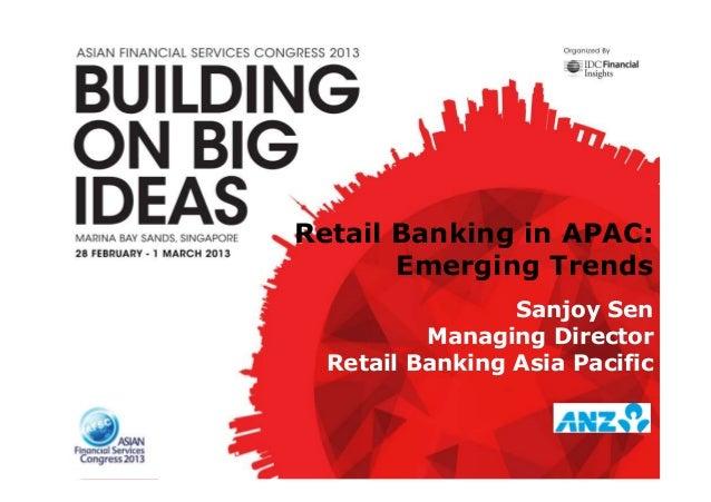 Retail Banking in APAC:Emerging TrendsSanjoy SenManaging DirectorRetail Banking Asia Pacific