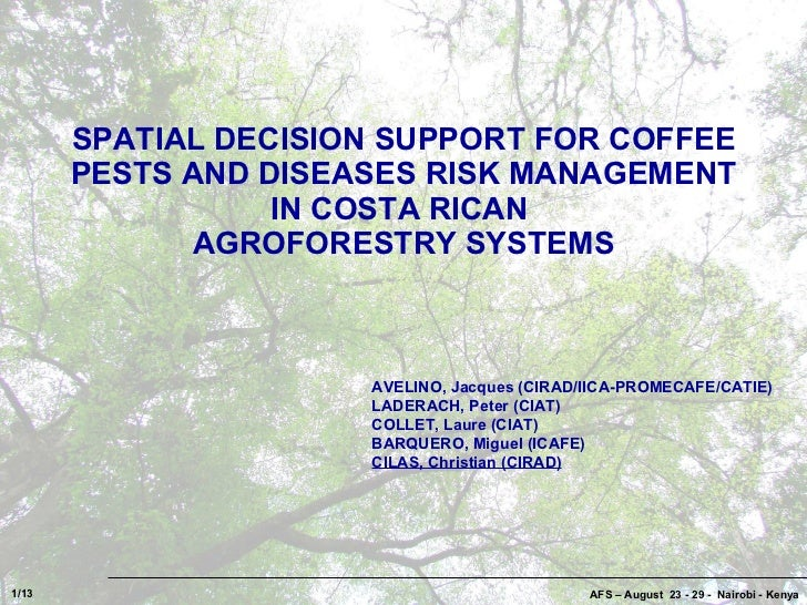 SPATIAL DECISION SUPPORT FOR COFFEE PESTS AND DISEASES RISK MANAGEMENT IN COSTA RICAN  AGROFORESTRY SYSTEMS AFS – August  ...