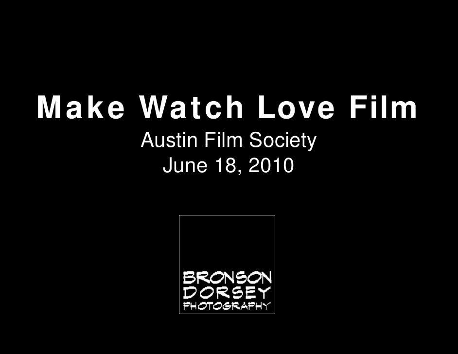 Make Watch Love Film      Austin Film Society        June 18, 2010