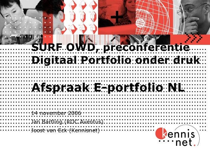 SURF OWD, preconferentie Digitaal Portfolio onder druk   Afspraak E-portfolio NL 14 november 2006 Jan Bartling (ROC Aventu...