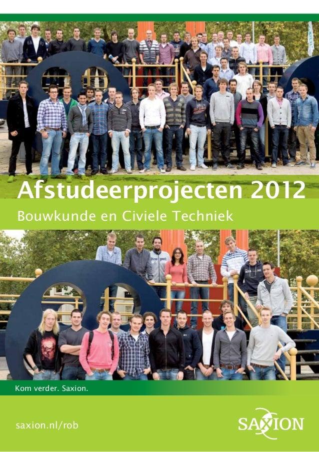 Kom verder. Saxion.saxion.nl/robAfstudeerprojecten 2012Bouwkunde en Civiele Techniek