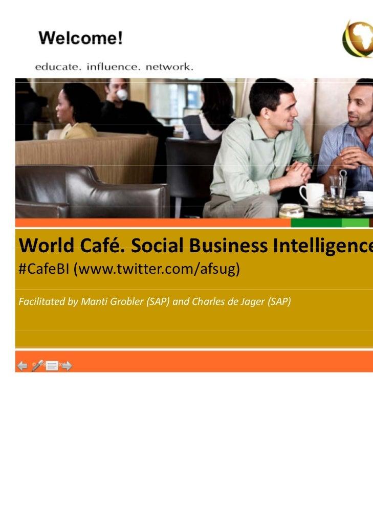 WorldCafé.SocialBusinessIntelligence.World Café Social Business Intelligence#CafeBI (www.twitter.com/afsug)Facilitated...