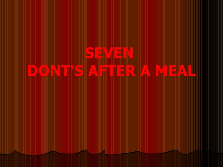 SEVEN  DONT'S AFTER A MEAL