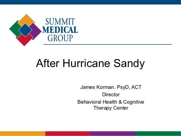 After Hurricane Sandy        James Korman. PsyD, ACT                  Director       Behavioral Health & Cognitive        ...