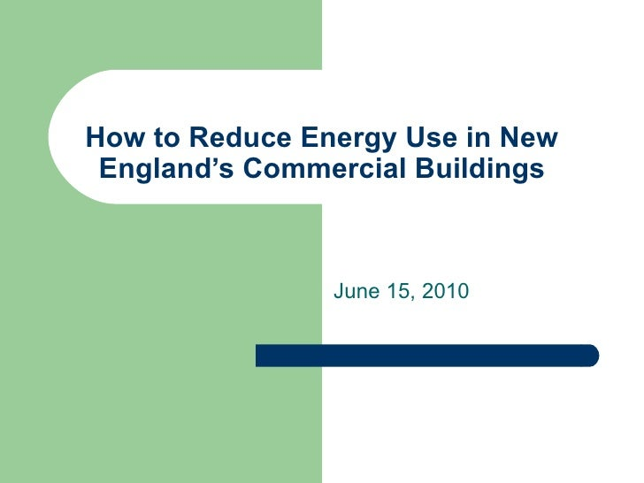 How to Reduce Energy Use in New England's Commercial Buildings June 15, 2010