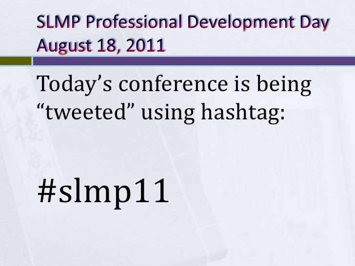 "SLMP Professional Development DayAugust 18, 2011<br />Today's conference is being ""tweeted"" using hashtag:<br />#slmp11<br />"