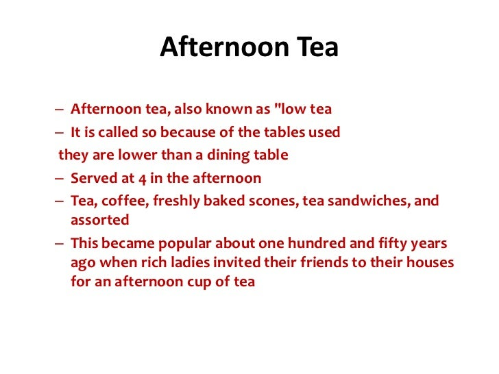 """Afternoon Tea– Afternoon tea, also known as """"low tea– It is called so because of the tables usedthey are lower than a dini..."""