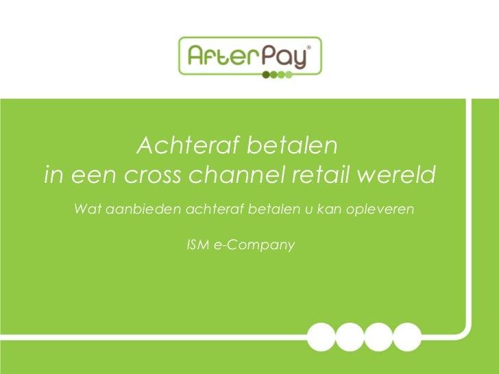 Achteraf betalenin een cross channel retail wereld  Wat aanbieden achteraf betalen u kan opleveren                 ISM e-C...