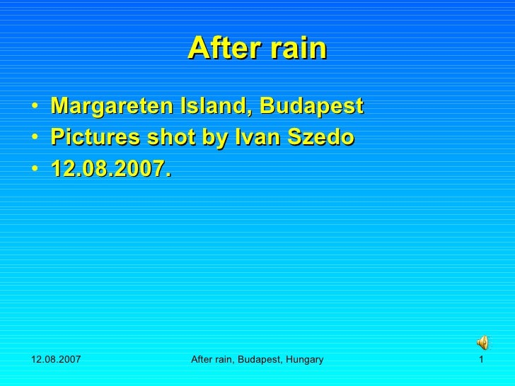 After rain <ul><li>Margareten Island, Budapest </li></ul><ul><li>Pictures shot by Ivan Szedo </li></ul><ul><li>12.08.2007....
