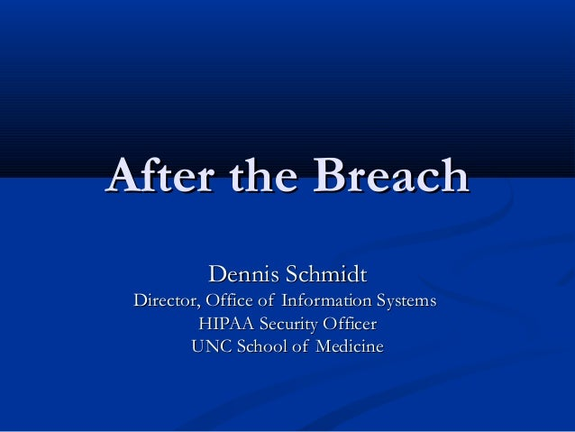 After the BreachAfter the Breach Dennis SchmidtDennis Schmidt Director, Office of Information SystemsDirector, Office of I...